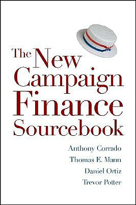 The New Campaign Finance Sourcebook, Corrado, Anthony; Mann, Thomas E.; Ortiz, Daniel R.; Potter, Trevor