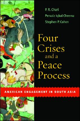 Four Crises and a Peace Process: American Engagement in South Asia, Chari, P.R.; Cheema, Pervaiz Iqbal; Cohen, Stephen P.
