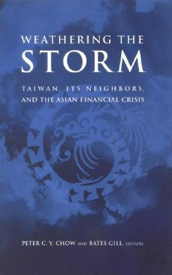 Image for Weathering the Storm: Taiwan, Its Neighbors, and the Asian Financial Crisis