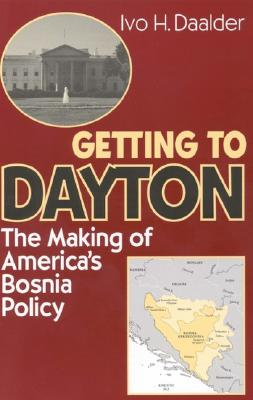 Getting to Dayton: The Making of America's Bosnia Policy, Daalder, Ivo H.