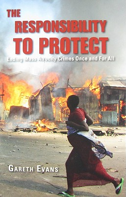 Image for The Responsibility to Protect: Ending Mass Atrocity Crimes Once and For All