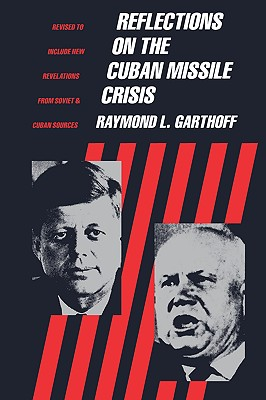 Reflections on the Cuban Missile Crisis; Revised to Include New Revelations from Soviet and Cuban Sources, Garthoff, Raymond L.