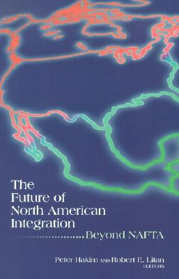 Image for The Future of North American Integration: Beyond NAFTA