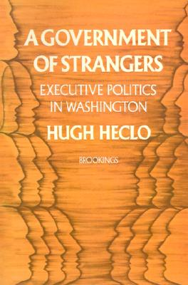A Government of Strangers: Executive Politics in Washington, Heclo, Hugh