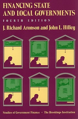 Financing State and Local Governments, 4th Edition (Studies of Government Finance), Aronson, J. Richard; Hilley, John L.
