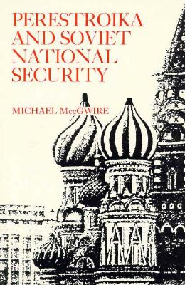 Perestroika and Soviet National Security, MccGwire, Michael
