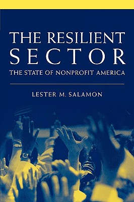 The Resilient Sector: The State of Nonprofit America, Salamon, Lester M.