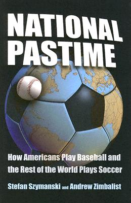 Image for National Pastime: How Americans Play Baseball and the Rest of the World Plays Soccer