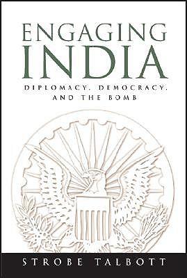 Engaging India: Diplomacy, Democracy, and the Bomb, Talbott, Strobe