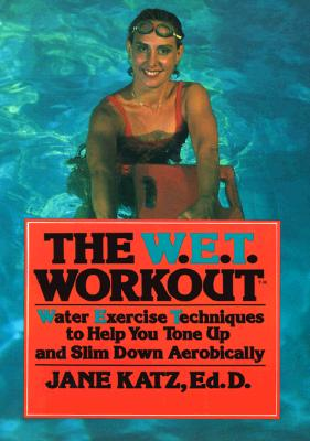 Image for The W.E.T. Workout: Water Exercise Techniques to Help You Tone Up and Slim Down, Aerobically