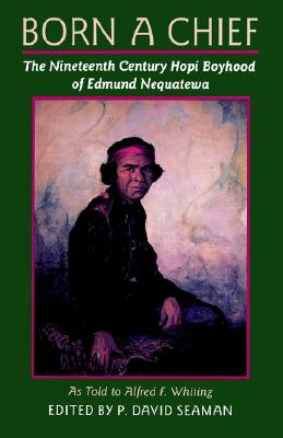 Image for Born a Chief: The Nineteenth Century Hopi Boyhood of Edmund Nequatewa, as told to Alfred F. Whiting