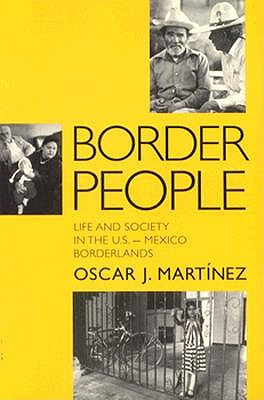 Border People: Life and Society in the U.S.-Mexico Borderlands, Martinez, Oscar J.