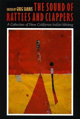 The Sound of Rattles and Clappers: A Collection of New California Indian Writing (Sun Tracks)