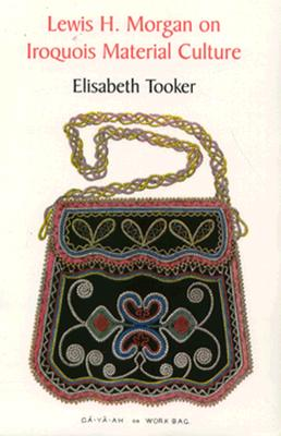 Lewis H. Morgan on Iroquois Material Culture (And Education), Tooker, Elisabeth