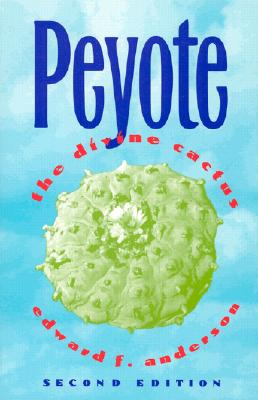 Peyote: The Divine Cactus, Anderson, Edward F.