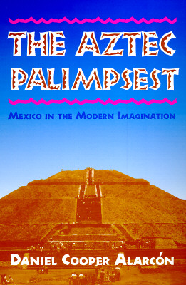 Image for The Aztec Palimpsest: Mexico in the Modern Imagination