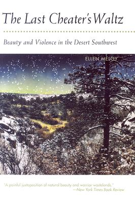 The Last Cheater's Waltz : Beauty and Violence in the Desert Southwest, Meloy, Ellen D.