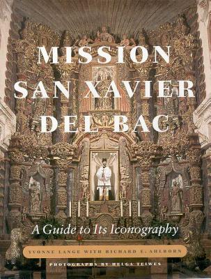 Image for Mission San Xavier del Bac: A Guide to Its Iconography
