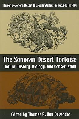 The Sonoran Desert Tortoise Natural History, biology, and Conservation, Van Devender, T. R. (ed.)