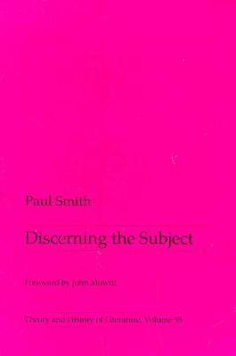 """Discerning the Subject (Theory and History of Literature, Vol 55)"", ""Smith, Paul"""
