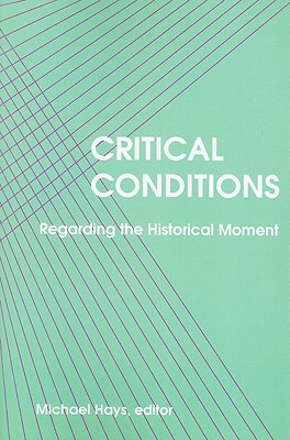 Image for Critical Conditions: Regarding the Historical Moment