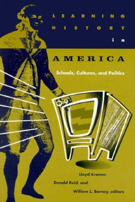 Image for Learning History In America: Schools, Cultures, and Politics