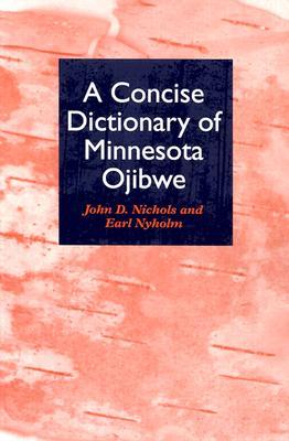 Concise Dictionary of Minnesota Ojibwe, Nichols, John