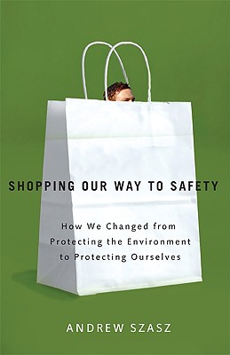 Image for SHOPPING OUR WAY TO SAFETY: How We Changed from Pr