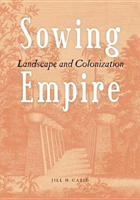 Sowing Empire: Landscape And Colonization, Casid, Jill H.