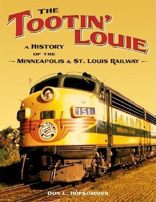 Image for The Tootin' Louie: A History of the Minneapolis and St. Louis Railway