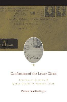 Image for Confessions of the Letter Closet: Epistolary Fiction and Queer Desire in Modern Spain