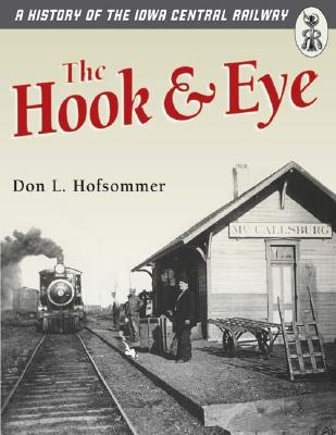 Image for The Hook and Eye: A History of the Iowa Central Railway