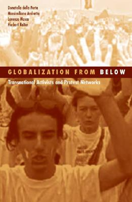 Globalization From Below: Transnational Activists And Protest Networks (Social Movements, Protest and Contention), Della Porta, Donatella della Porta; Andretta, Massimillano; Mosca, Lorenzo; Reiter, Herbert Reiter