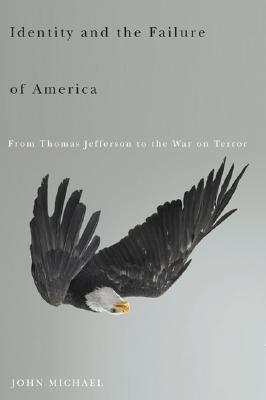 Image for Identity and the Failure of America: From Thomas Jefferson to the War on Terror
