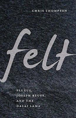 Image for Felt: Fluxus, Joseph Beuys, and the Dalai Lama