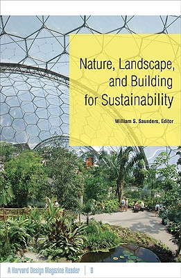 Image for Nature, Landscape, and Building for Sustainability: A Harvard Design Magazine Reader
