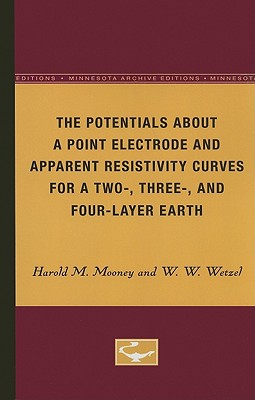 Image for The Potentials About a Point Electrode and Apparent Resistivity Curves for a Two-, Three-, and Four-Layer Earth (Minnesota Archive Editions)