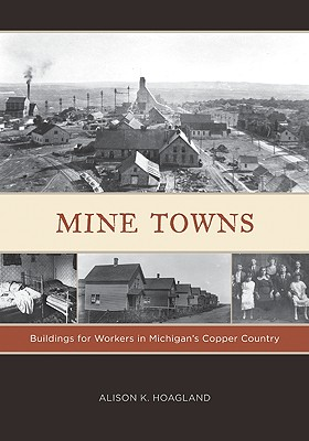 Image for Mine Towns: Buildings for Workers in Michigan?s Copper Country