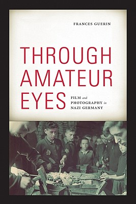 Image for Through Amateur Eyes: Film and Photography in Nazi Germany