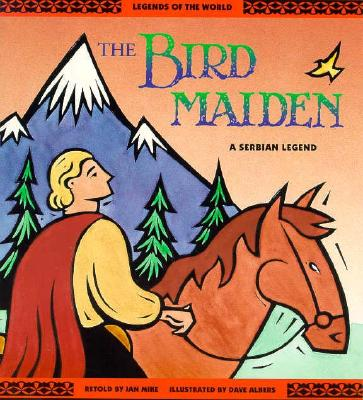 Image for The Bird Maiden: A Serbian Legend (Legends of the World Series)