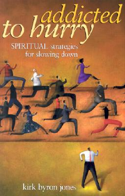 Image for Addicted to Hurry: Spiritual Strategies for Slowing Down