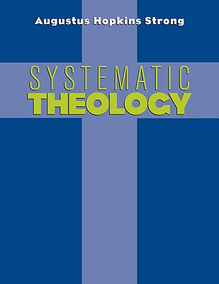 Systematic Theology, Augustus Hopkins Strong