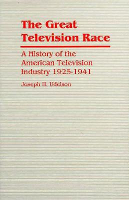 Image for The Great Television Race: A History of the Television Industry, 1925-1941