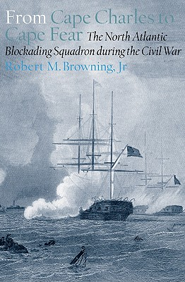 Image for From Cape Charles to Cape Fear: The North Atlantic Blockading Squadron during the Civil War (Alabama Fire Ant)