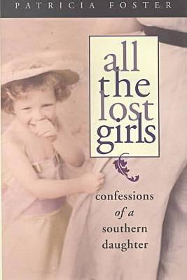 Image for All the Lost Girls: Confessions of a Southern Daughter (Deep South Books)
