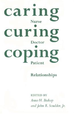 Image for Caring, Curing, Coping: Nurse, Physician, and Patient Relationships