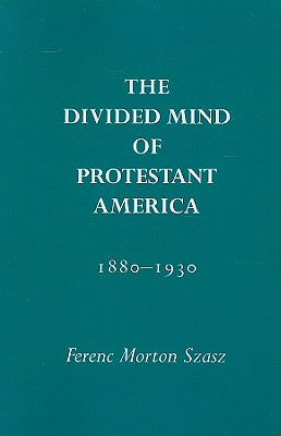 Image for The Divided Mind of Protestant America, 1880-1930 (Religion and American Culture (University of Alabama))