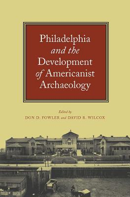 Image for Philadelphia and the Development of Americanist Archaeology