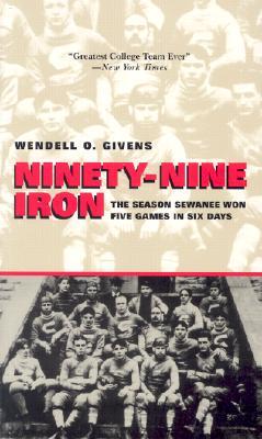 Image for Ninety-Nine Iron: The Season Sewanee Won Five Games in Six Days (Alabama Fire Ant)