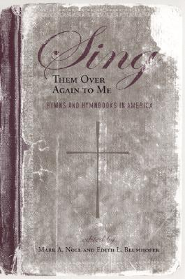 Image for Sing Them Over Again to Me: Hymns and Hymnbooks in America (Religion & American Culture)
